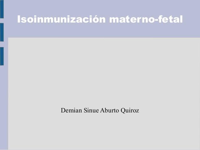 Isoinmunización materno-fetal  Demian Sinue Aburto Quiroz