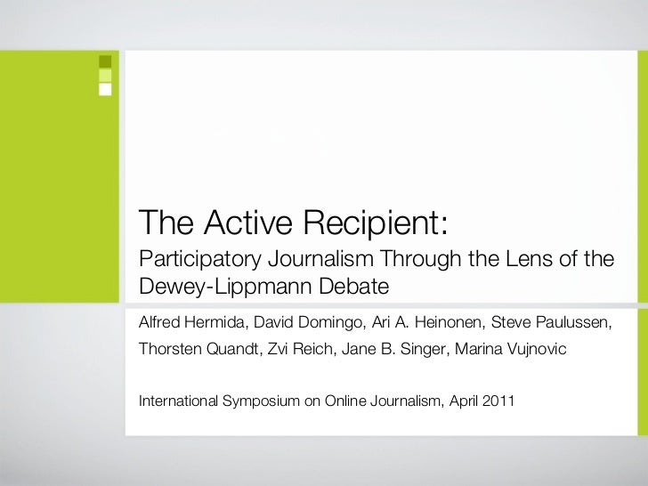 The Active Recipient:Participatory Journalism Through the Lens of theDewey-Lippmann DebateAlfred Hermida, David Domingo, A...