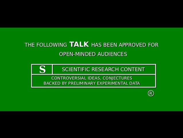 THE FOLLOWING   TALK HAS BEEN APPROVED FOR           OPEN-MINDED AUDIENCES    S       SCIENTIFIC RESEARCH CONTENT        C...