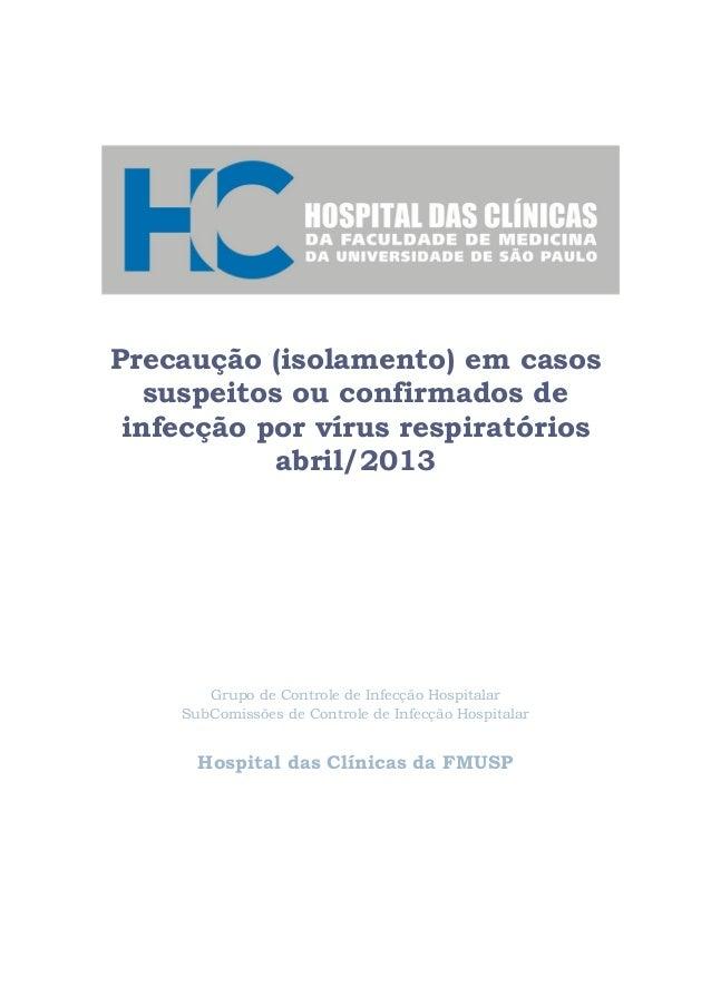 Precaução (isolamento) em casos suspeitos ou confirmados de infecção por vírus respiratórios abril/2013 Grupo de Controle ...