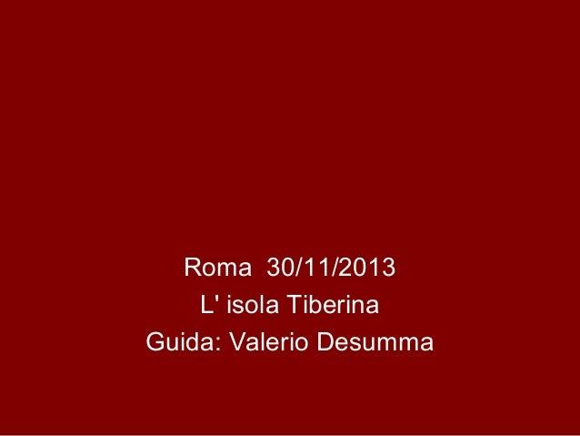 Roma 30/11/2013 L' isola Tiberina Guida: Valerio Desumma