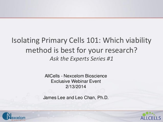 Isolating Primary Cells 101: Which viability method is best for your research? Ask the Experts Series #1 AllCells - Nexcel...