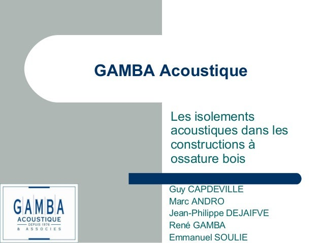 GAMBA Acoustique  Les isolements  acoustiques dans les  constructions à  ossature bois  Guy CAPDEVILLE  Marc ANDRO  Jean-P...