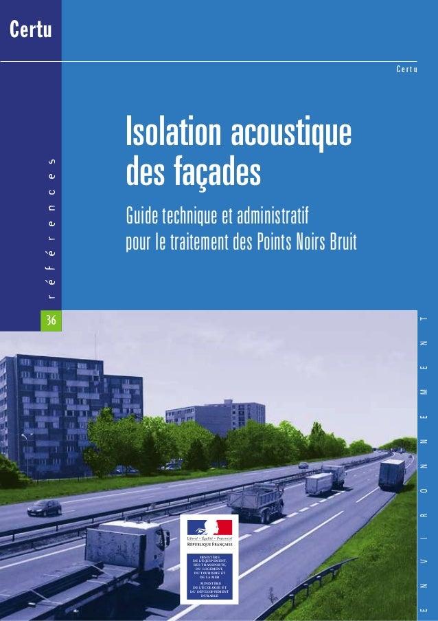 ENVIRONNEMENT références 36 C e r t u Isolation acoustique des façades Guide technique et administratif pour le traitement...