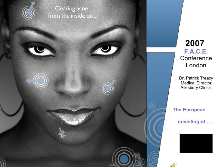 2007   F.A.C.E.  Conference London Dr. Patrick Treacy Medical Director Ailesbury Clinics The European  unveiling of ….