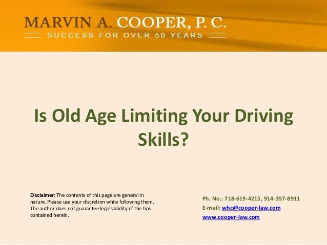 Is Old Age Limiting Your Driving Skills? Disclaimer: The contents of this page are general in nature. Please use your disc...