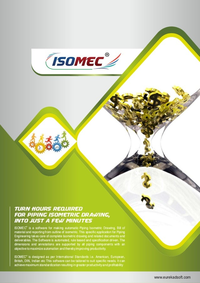 ISOISOMECMEC www.eurekadsoft.com Turn hours required for piping isometric drawing, into just a few minutes ISOMEC is a sof...