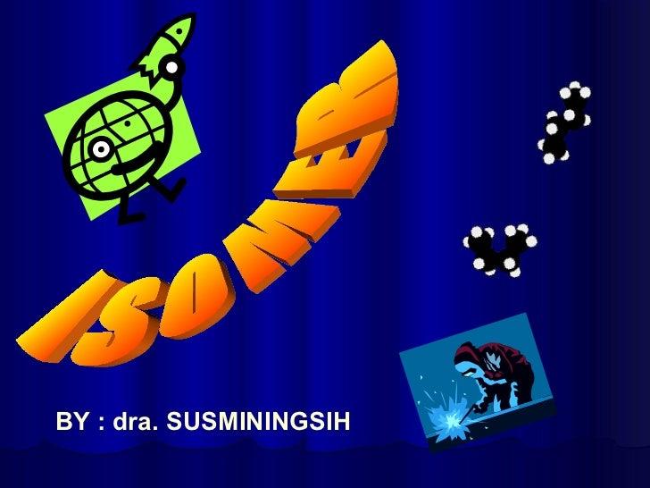 ISOMER BY : dra. SUSMININGSIH