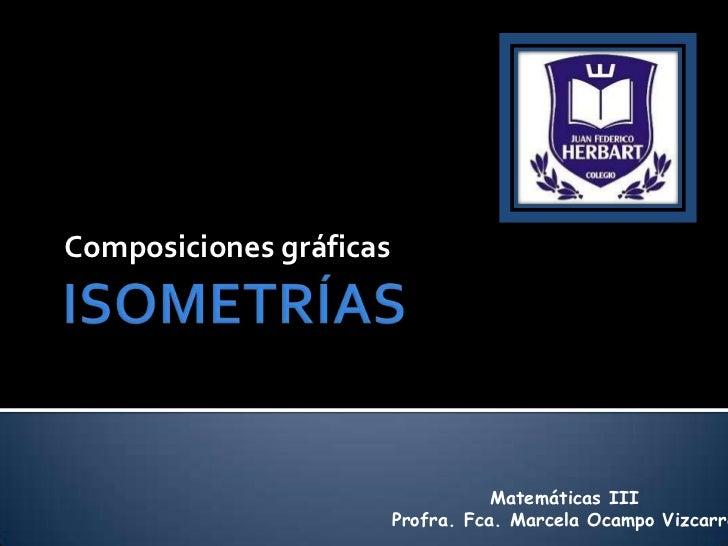 Composiciones gráficas                                    Matemáticas III                         Profra. Fca. Marcela Oca...