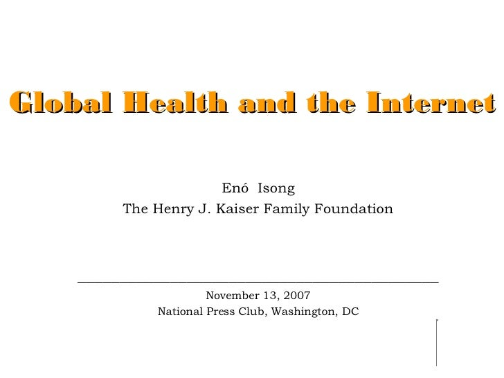 Global Health and the Internet Enó  Isong The Henry J. Kaiser Family Foundation __________________________________________...