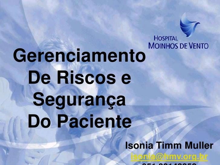 Gerenciamento De Riscos e  Segurança Do Paciente          Isonia Timm Muller           isonia@hmv.org.br