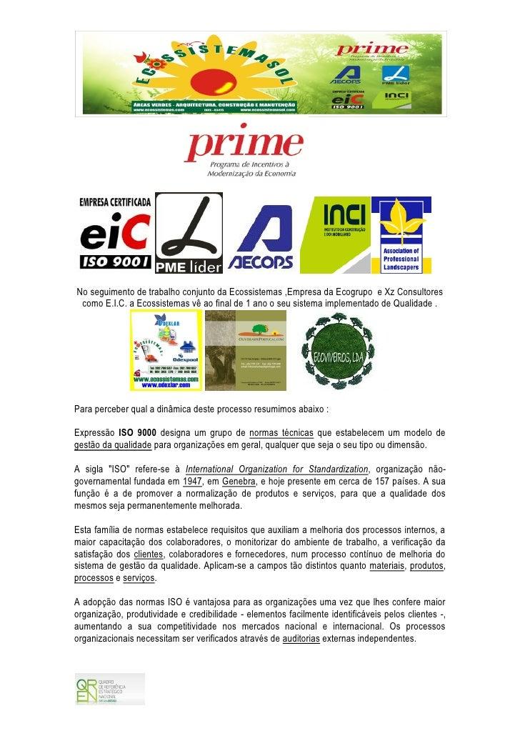 A Ecossistemas ficou certificada em Fevereiro de 2010 de acordo com o referencial do Sistema de Gestão Integrado na vertente da Qualidade pela E.I.C.