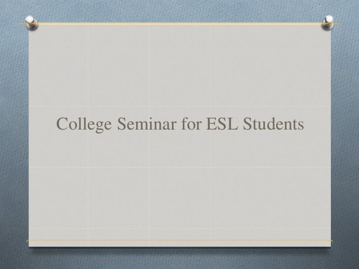 College Seminar for ESL Students