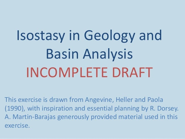 Isostasy in Geology and Basin Analysis INCOMPLETE DRAFT This exercise is drawn from Angevine, Heller and Paola (1990), wit...