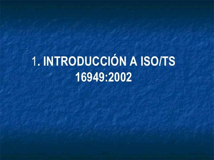 1 . INTRODUCCIÓN A ISO/TS 16949:2002