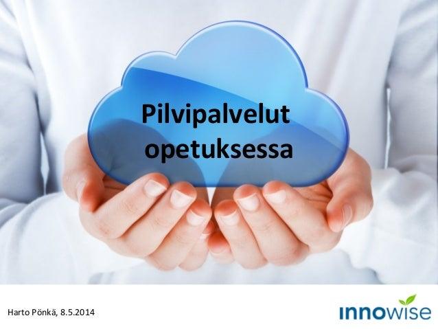 Harto Pönkä, 8.5.2014 Pilvipalvelut opetuksessa