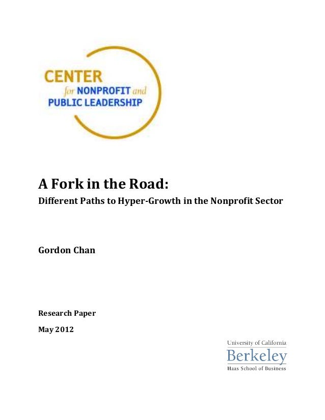 A Fork in the Road:Different Paths to Hyper-Growth in the Nonprofit SectorGordon ChanResearch PaperMay 2012
