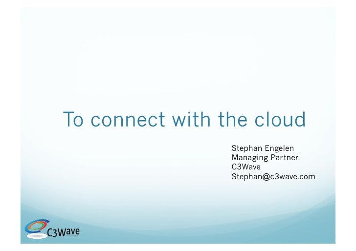 To connect with the cloud                  Stephan Engelen                  Managing Partner                  C3Wave      ...
