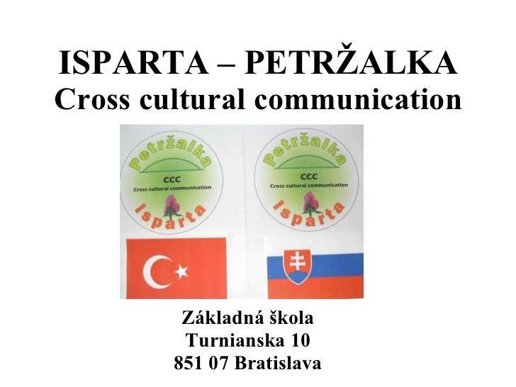 ISPARTA – PETRŽALKA Cross cultural communication Základná škola Turnianska 10 851 07 Bratislava