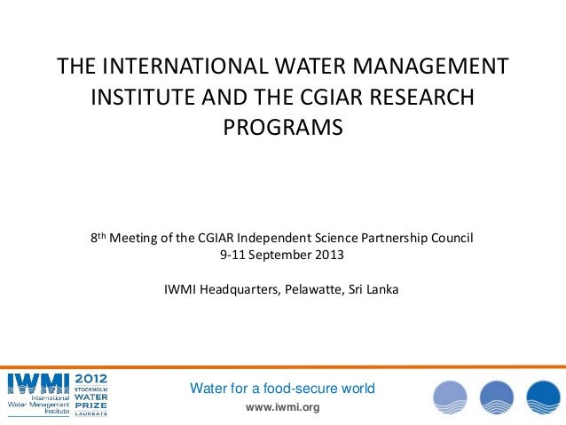 www.iwmi.org Water for a food-secure world THE INTERNATIONAL WATER MANAGEMENT INSTITUTE AND THE CGIAR RESEARCH PROGRAMS 8t...