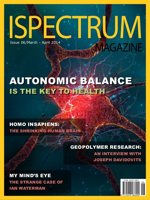 AUTONOMIC BALANCE IS THE KEY TO HEALTH HOMO INSAPIENS: THE SHRINKING HUMAN BRAIN Geopolymer research: An interview with Jo...