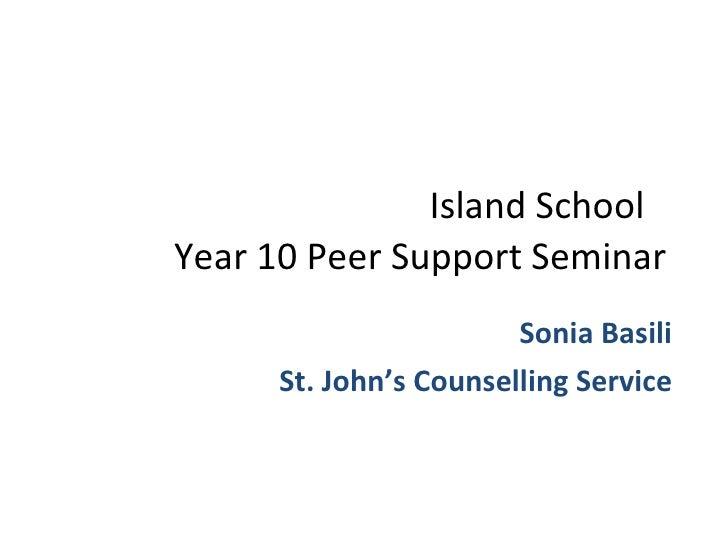 Island School Year 10 Peer Support Seminar Sonia Basili St. John's Counselling Service