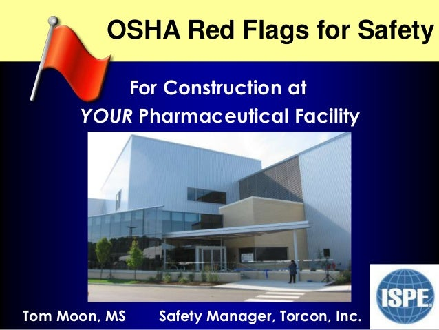 NJ ISPE 2009 OSHA Red Flags for Safety For Construction at YOUR Pharmaceutical Facility Tom Moon, MS Safety Manager, Torco...