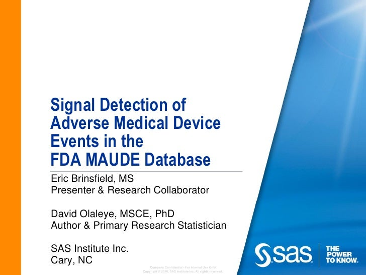 Signal Detection ofAdverse Medical DeviceEvents in theFDA MAUDE DatabaseEric Brinsfield, MSPresenter & Research Collaborat...
