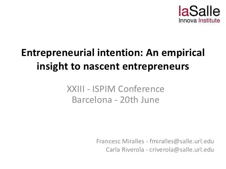 Entrepreneurial intention: An empirical   insight to nascent entrepreneurs         XXIII - ISPIM Conference          Barce...