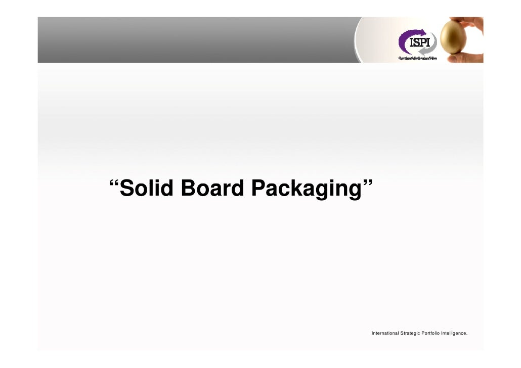 """Solid Board Packaging""                           International Strategic Portfolio Intelligence."