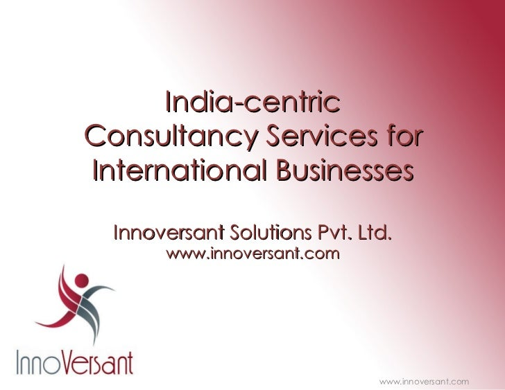 India-centric Consultancy Services for International Businesses Innoversant Solutions Pvt. Ltd. www.innoversant.com www.in...