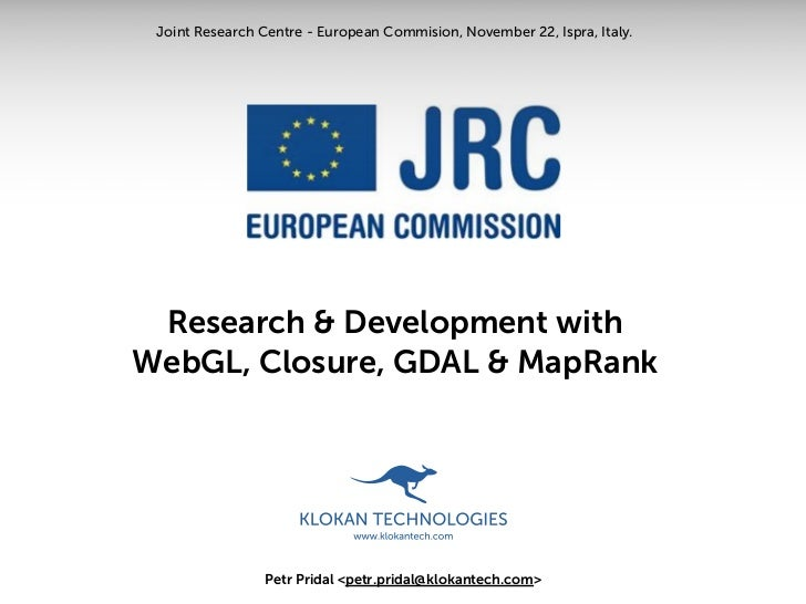 Joint Research Centre - European Commision, November 22, Ispra, Italy. Research & Development withWebGL, Closure, GDAL & M...