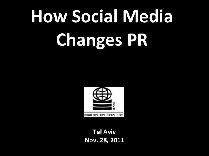 How Social Media Changes PR Tel Aviv Nov. 28, 2011