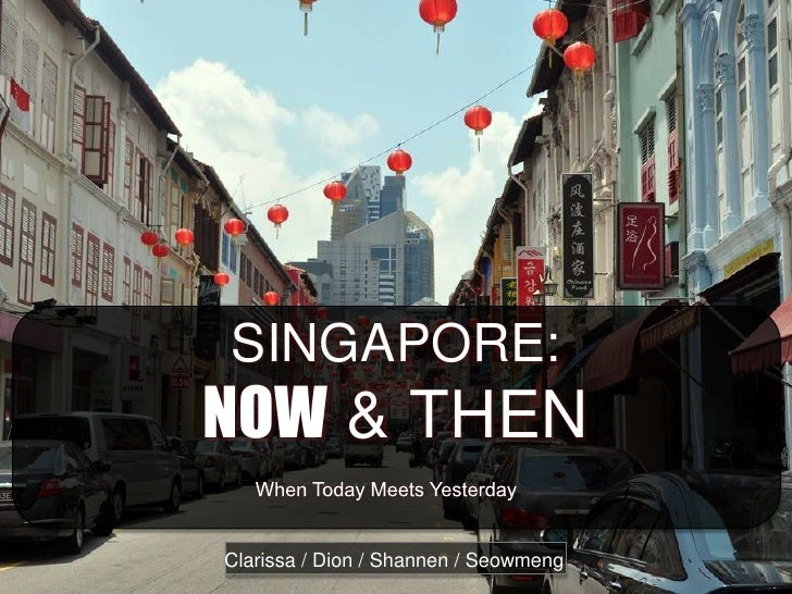 SINGAPORE:        NOW & THENSINGAPORE:NOW & THENClarissa / Dion / Shannen / Seowmeng