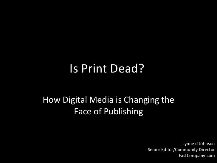 Is Print Dead? How Digital Media is Changing the Face of Publishing