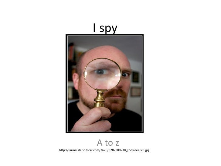 I spy                              A to z http://farm4.static.flickr.com/3620/3282880238_0592dee0c3.jpg