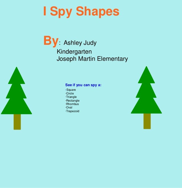 I Spy ShapesBy: Ashley Judy   Kindergarten   Joseph Martin Elementary      See if you can spy a:      ·Square      ·Circle...