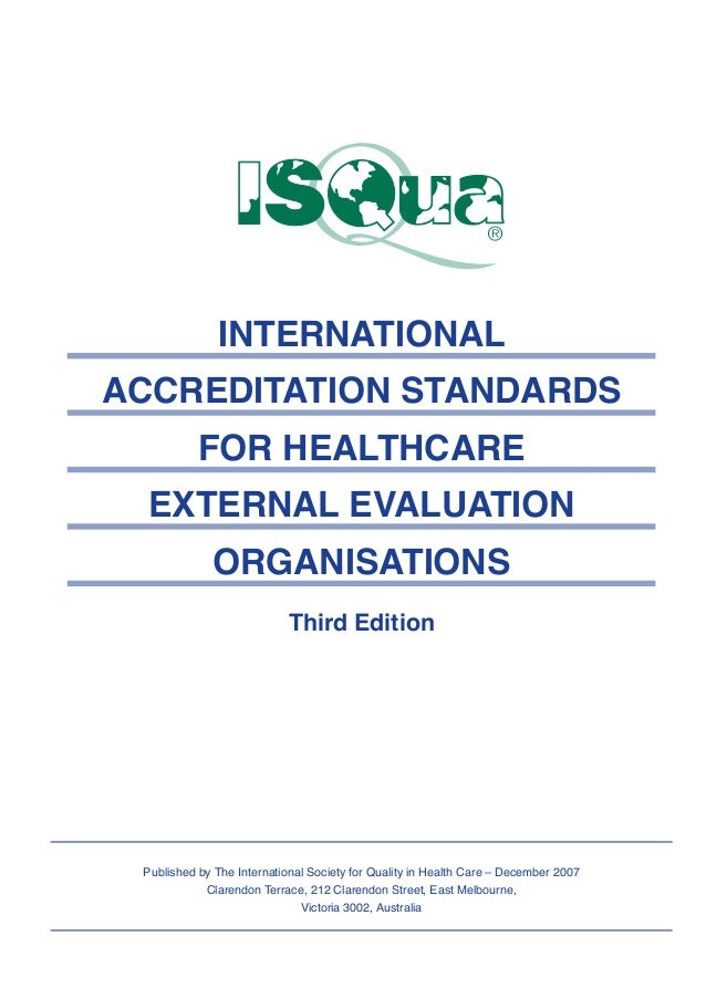 INTERNATIONAL ACCREDITATION STANDARDS FOR HEALTHCARE EXTERNAL EVALUATION ORGANISATIONS Third Edition Published by The Inte...