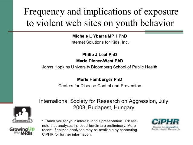 Frequency and implications of exposureto violent web sites on youth behaviorMichele L Ybarra MPH PhDInternet Solutions for...