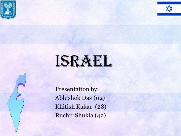 IsraelPresentation by:Abhishek Das (02)Khitish Kakar (28)Ruchir Shukla (42)