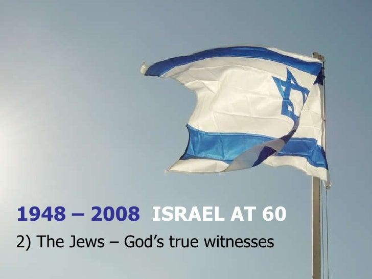 Israel at 60 - 2) The Jews - God's true witnesses
