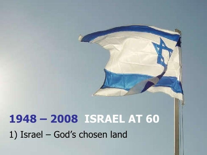 Israel at 60 - 1) Israel - God's chosen land