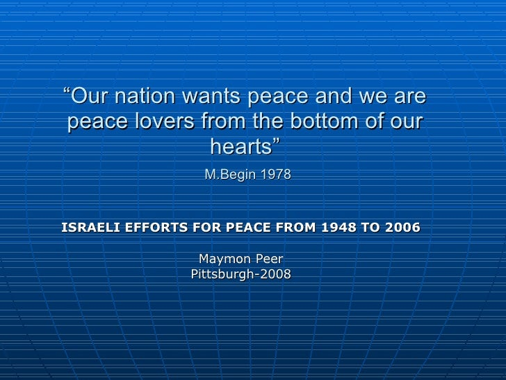 """ Our nation wants peace and we are peace lovers from the bottom of our hearts""   M.Begin 1978 ISRAELI EFFORTS FOR PEACE F..."