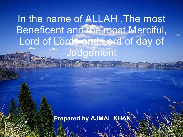 In the name of ALLAH ,The most Beneficent and the most Merciful, Lord of Lords and Lord of day of Judgement  Prepared by A...