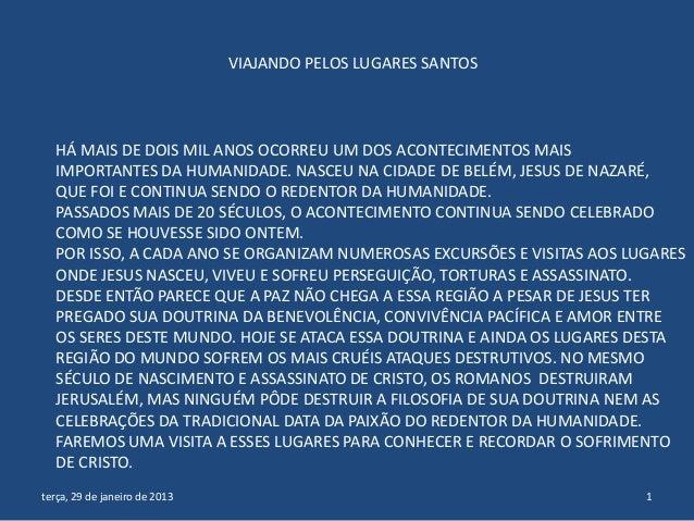VIAJANDO PELOS LUGARES SANTOS  HÁ MAIS DE DOIS MIL ANOS OCORREU UM DOS ACONTECIMENTOS MAIS IMPORTANTES DA HUMANIDADE. NASC...
