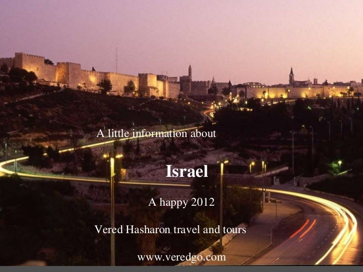 A little information about   Israel  A happy 2012 Vered Hasharon travel and tours www.veredgo.com