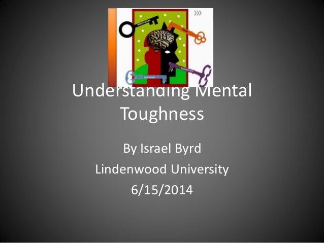 Understanding Mental Toughness By Israel Byrd Lindenwood University 6/15/2014