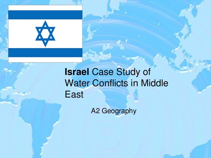 Israel Case Study ofWater Conflicts in MiddleEast      A2 Geography