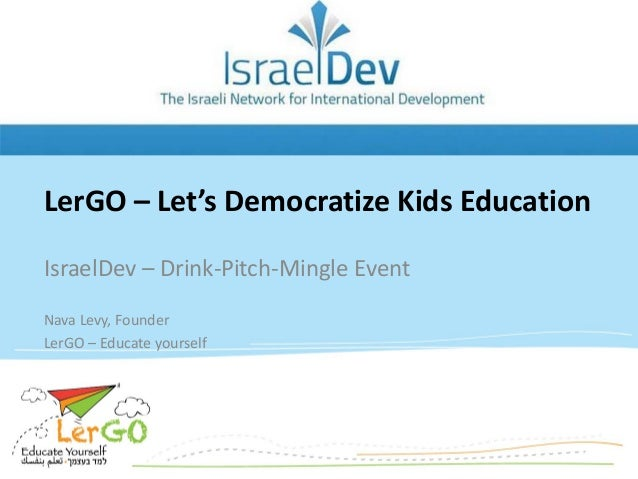 LerGO – Let's Democratize Kids Education IsraelDev – Drink-Pitch-Mingle Event Nava Levy, Founder LerGO – Educate yourself