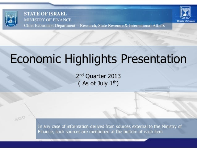 Economic Highlights Presentation 2nd Quarter 2013 ( As of July 1th) STATE OF ISRAEL MINISTRY OF FINANCE Chief Economist De...